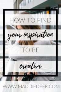 hOW TO FIND THE INSPO TO BE CREATIVE