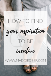 hOW TO FIND YOUR INSPIRATION TO BE CREATIVE